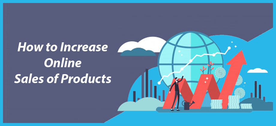 How to Increase Online Sales of Products Type a message